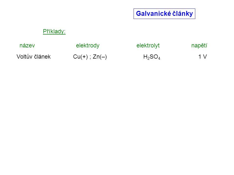 Galvanické články Příklady: název elektrody elektrolyt napětí Voltův článek Cu(+) ; Zn(–) H 2 SO 4 1 V