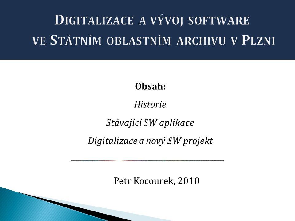Obsah: Historie Stávající SW aplikace Digitalizace a nový SW projekt Petr Kocourek, 2010