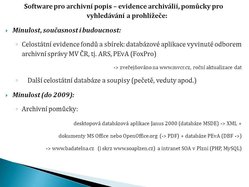 Software pro archivní popis – evidence archiválií, pomůcky pro vyhledávání a prohlížeče:  Minulost, současnost i budoucnost: ◦ Celostátní evidence fo