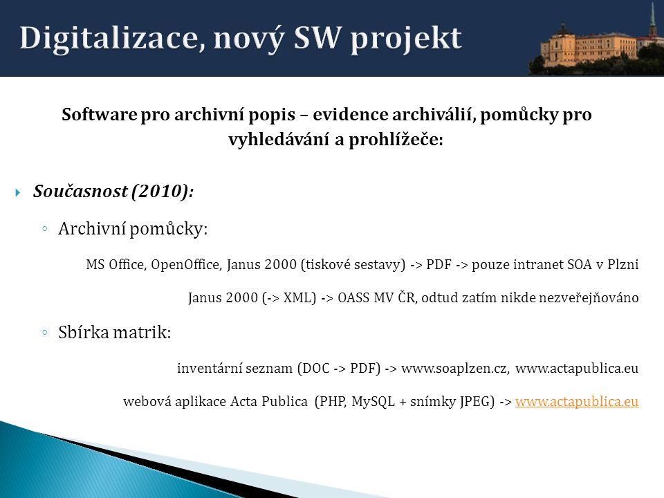 Software pro archivní popis – evidence archiválií, pomůcky pro vyhledávání a prohlížeče:  Současnost (2010): ◦ Archivní pomůcky: MS Office, OpenOffic