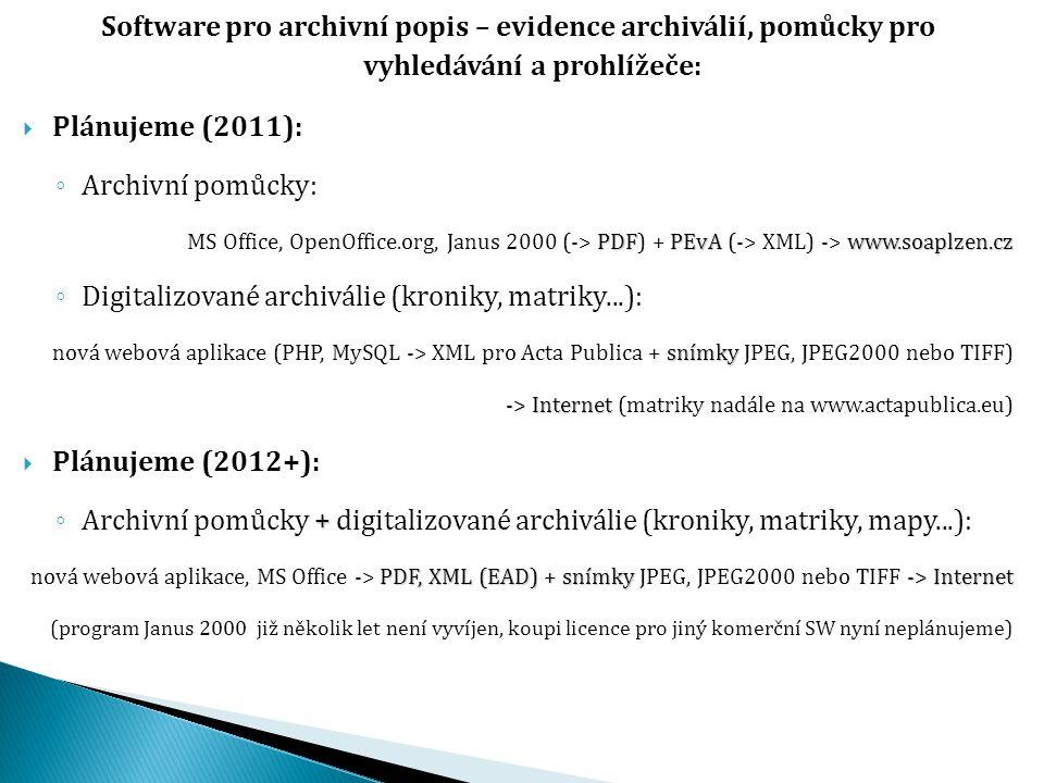 Software pro archivní popis – evidence archiválií, pomůcky pro vyhledávání a prohlížeče:  Plánujeme (2011): ◦ Archivní pomůcky: PDFPEvAwww.soaplzen.c