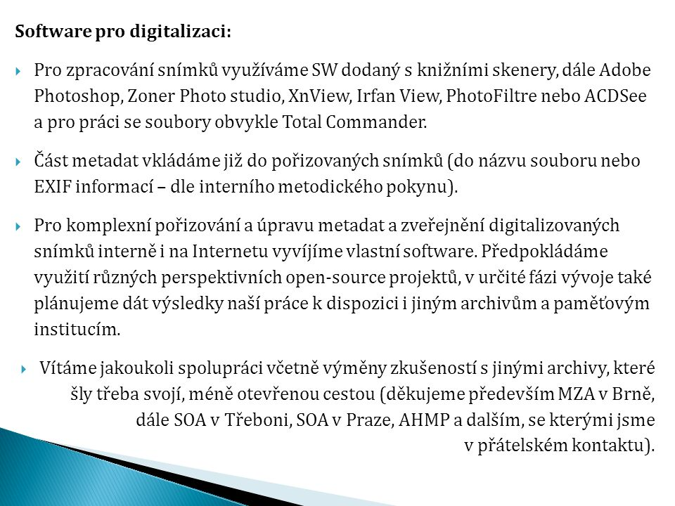 Software pro digitalizaci:  Pro zpracování snímků využíváme SW dodaný s knižními skenery, dále Adobe Photoshop, Zoner Photo studio, XnView, Irfan Vie