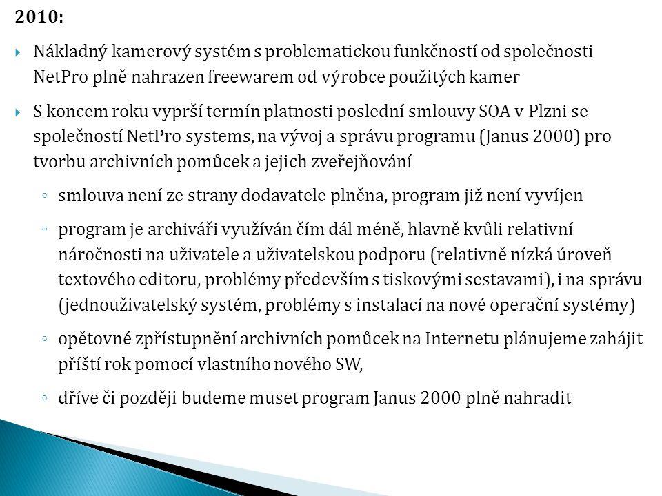 2010:  Po loňském průzkumu možností zveřejnění digitalizovaných archiválií, především matrik a kronik: zpřístupňování matrik veřejnosti ◦ zahajujeme zpřístupňování matrik veřejnosti pomocí webové aplikace Acta Publica ve spolupráci s Moravským zemským archivem (MZA), včetně převodu dat z původní intranetové aplikace novou aplikaci pro popis a prezentaci ◦ připravujeme novou aplikaci pro popis a prezentaci digitalizovaných archiválií včetně komplexních metadat a pokročilého vyhledávání  Sjednocení databází regionálních knihoven archivů – zavedení systému Clavius REKS nákup diskových polí  Na konci roku nákup diskových polí pro digitalizační pracoviště knižního skeneru, páskové knihovny, serverů  Na konci roku nákup knižního skeneru, páskové knihovny, serverů a virtualizačního software pro Plzeň Počet informatiků v SOA v Plzni: 2