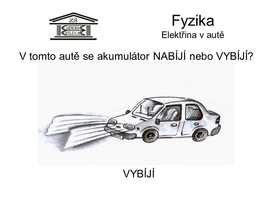 Fyzika Elektřina v autě V tomto autě se akumulátor NABÍJÍ nebo VYBÍJÍ? VYBÍJÍ