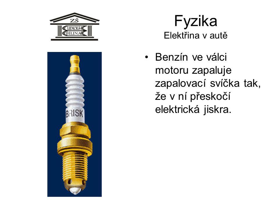 Fyzika Elektřina v autě •Benzín ve válci motoru zapaluje zapalovací svíčka tak, že v ní přeskočí elektrická jiskra.