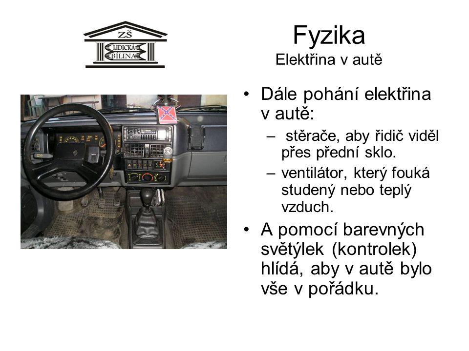 Fyzika Elektřina v autě •Dále pohání elektřina v autě: – stěrače, aby řidič viděl přes přední sklo. –ventilátor, který fouká studený nebo teplý vzduch