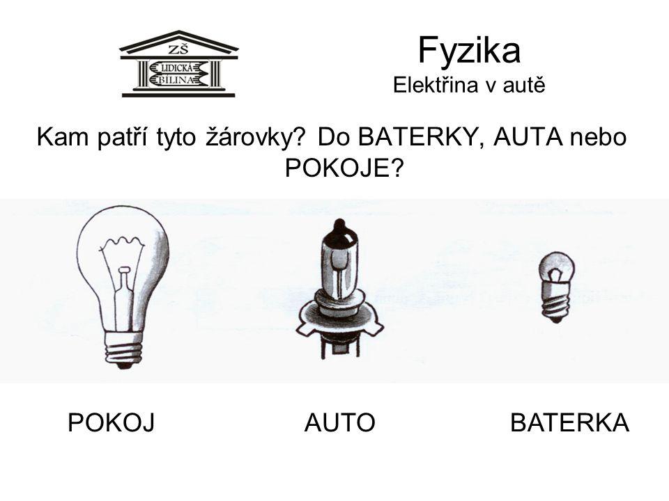 Fyzika Elektřina v autě Kam patří tyto žárovky? Do BATERKY, AUTA nebo POKOJE? POKOJAUTOBATERKA