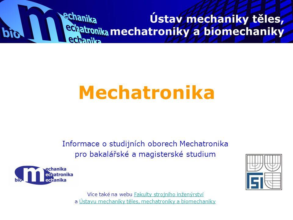 Ústav mechaniky těles, mechatroniky a biomechaniky  zajišťuje výuku základních předmětů (statika, kinematika, dynamika, pružnost-pevnost) pro celou fakultu (FSI)  nabízí dva základní studijní obory:  Inženýrská mechanika (magisterské stud.)  Mechatronika (bakalářské, magisterské)  více informací na http://www.umt.fme.vutbr.cz/ http://www.umt.fme.vutbr.cz/