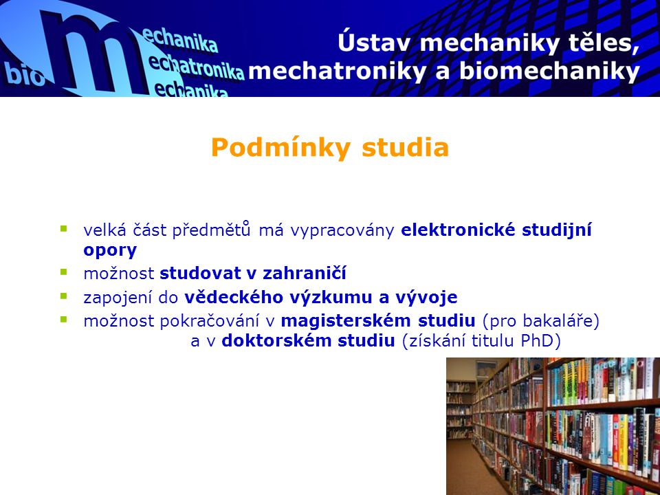 Podmínky studia  velká část předmětů má vypracovány elektronické studijní opory  možnost studovat v zahraničí  zapojení do vědeckého výzkumu a vývo