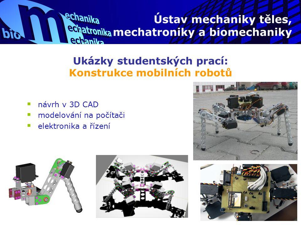Ukázky studentských prací: Konstrukce mobilních robotů  návrh v 3D CAD  modelování na počítači  elektronika a řízení