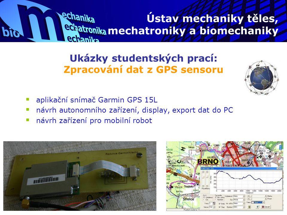 Ukázky studentských prací: Zpracování dat z GPS sensoru  aplikační snímač Garmin GPS 15L  návrh autonomního zařízení, display, export dat do PC  ná
