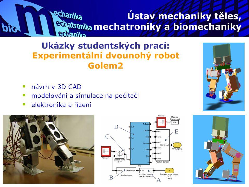 Ukázky studentských prací: Experimentální dvounohý robot Golem2  návrh v 3D CAD  modelování a simulace na počítači  elektronika a řízení