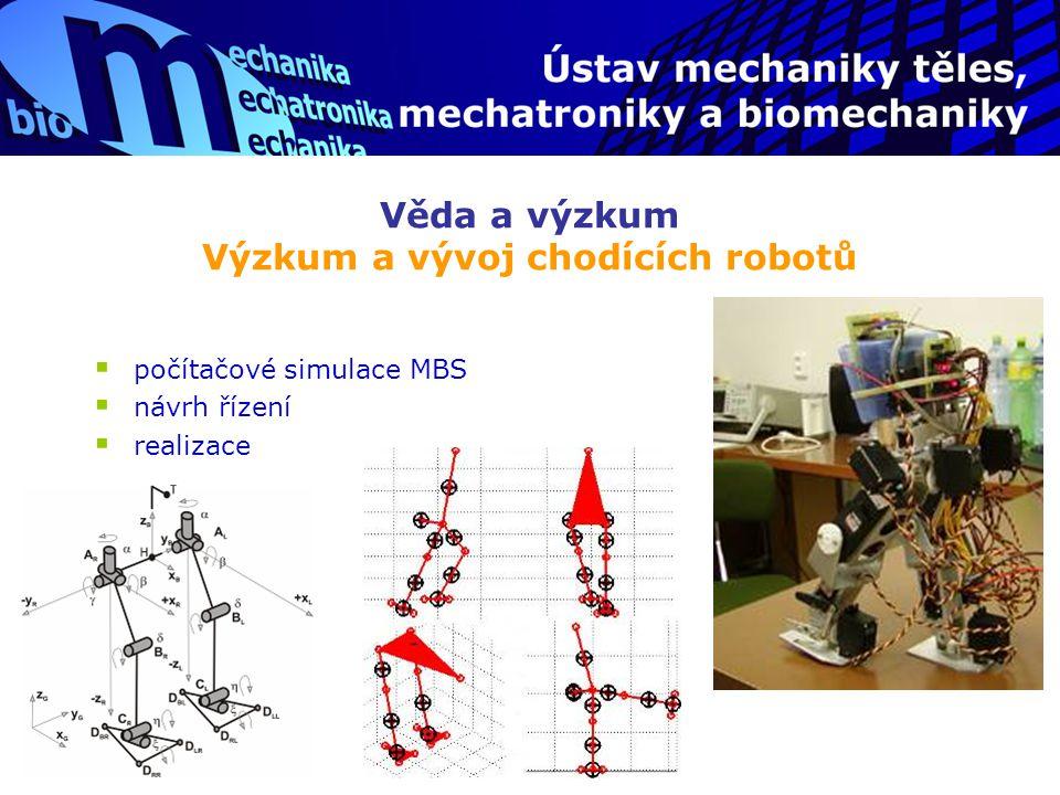 Věda a výzkum Výzkum a vývoj chodících robotů  počítačové simulace MBS  návrh řízení  realizace