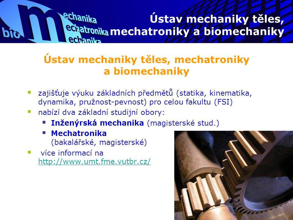 Ústav mechaniky těles, mechatroniky a biomechaniky  zajišťuje výuku základních předmětů (statika, kinematika, dynamika, pružnost-pevnost) pro celou f