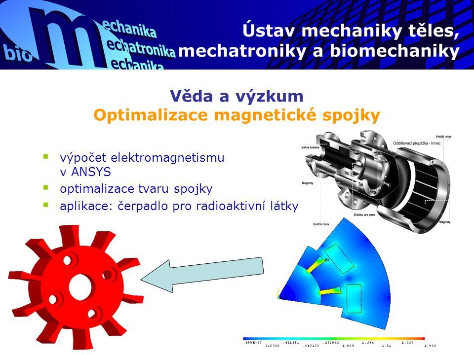 Věda a výzkum Optimalizace magnetické spojky  výpočet elektromagnetismu v ANSYS  optimalizace tvaru spojky  aplikace: čerpadlo pro radioaktivní lát