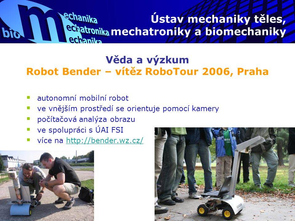 Věda a výzkum Robot Bender – vítěz RoboTour 2006, Praha  autonomní mobilní robot  ve vnějším prostředí se orientuje pomocí kamery  počítačová analý