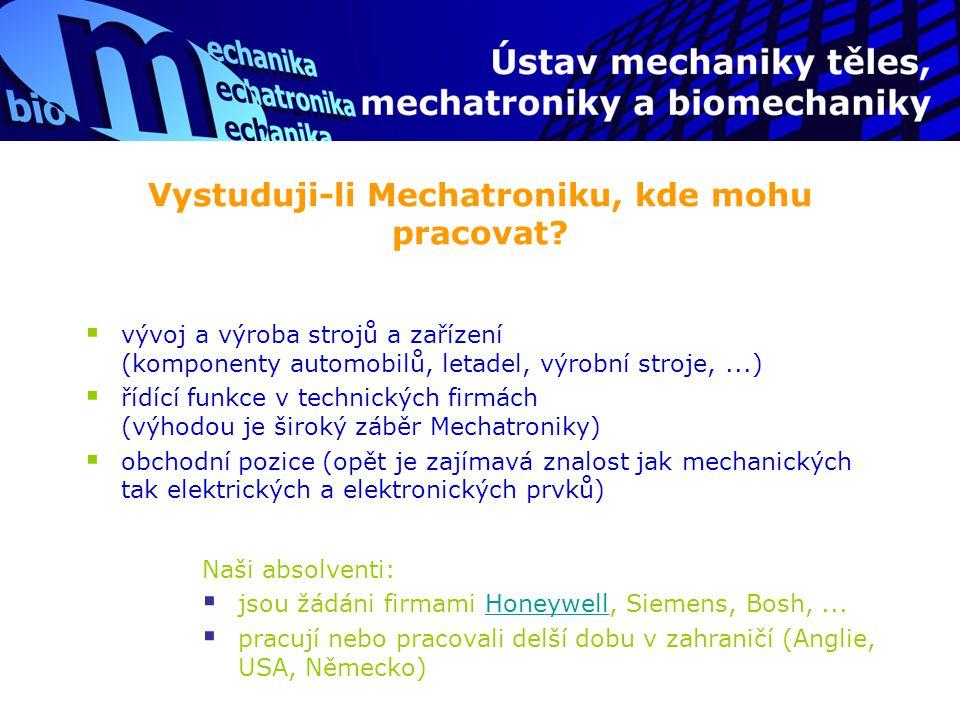 Vystuduji-li Mechatroniku, kde mohu pracovat?  vývoj a výroba strojů a zařízení (komponenty automobilů, letadel, výrobní stroje,...)  řídící funkce