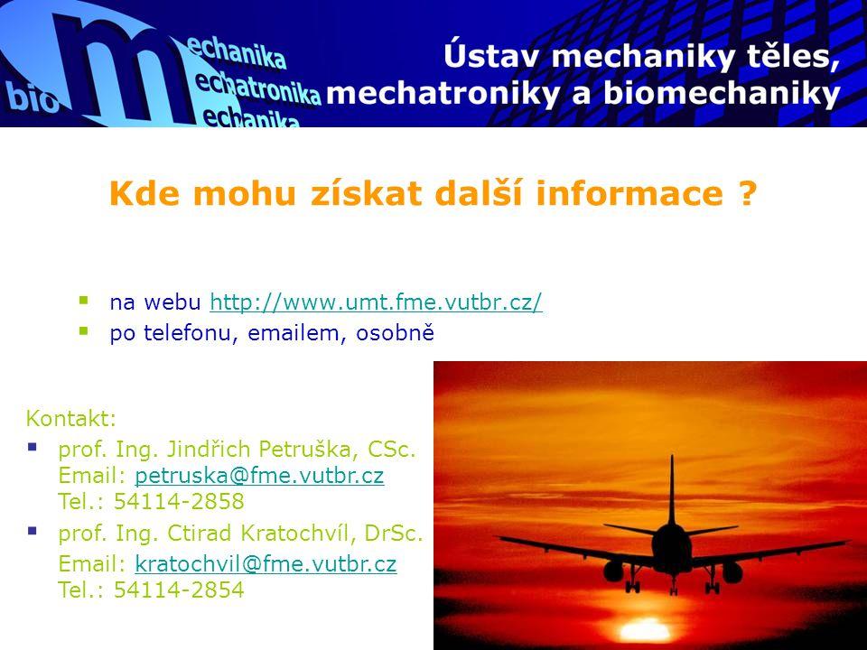 Kde mohu získat další informace ?  na webu http://www.umt.fme.vutbr.cz/http://www.umt.fme.vutbr.cz/  po telefonu, emailem, osobně Kontakt:  prof. I