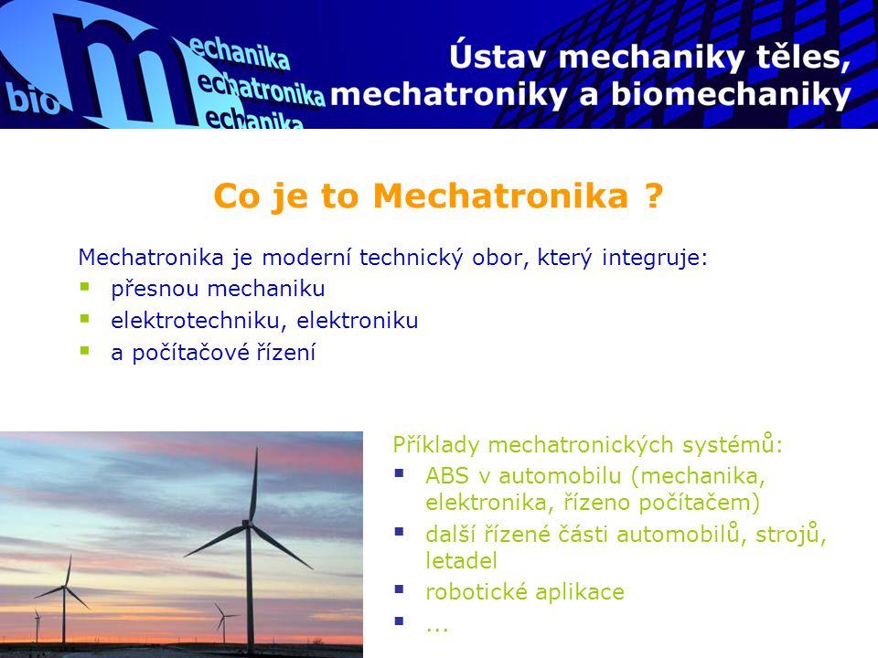 Co je to Mechatronika ? Mechatronika je moderní technický obor, který integruje:  přesnou mechaniku  elektrotechniku, elektroniku  a počítačové říz