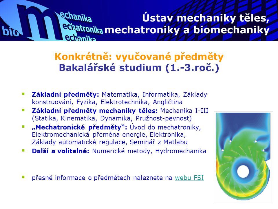 Konkrétně: vyučované předměty Bakalářské studium (1.-3.roč.)  Základní předměty: Matematika, Informatika, Základy konstruování, Fyzika, Elektrotechni