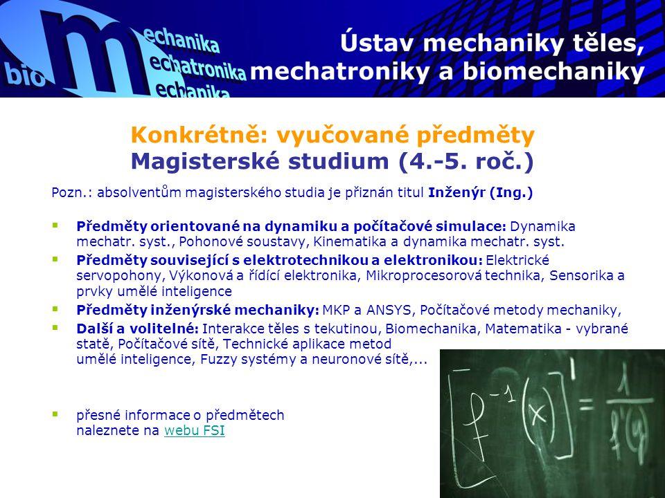 Konkrétně: vyučované předměty Magisterské studium (4.-5. roč.) Pozn.: absolventům magisterského studia je přiznán titul Inženýr (Ing.)  Předměty orie