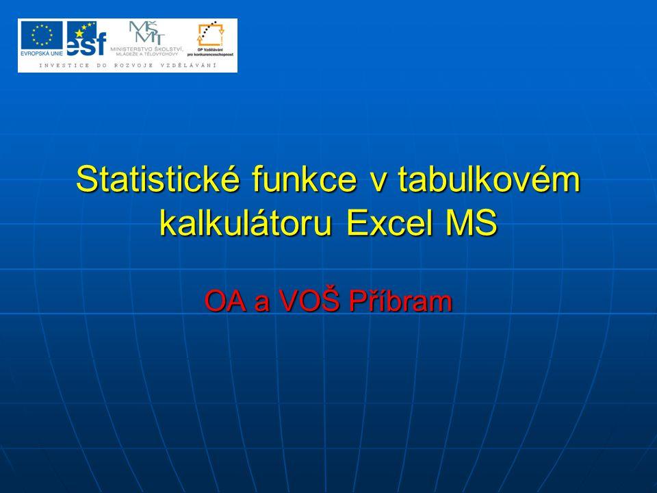 Statistické funkce v tabulkovém kalkulátoru Excel MS OA a VOŠ Příbram