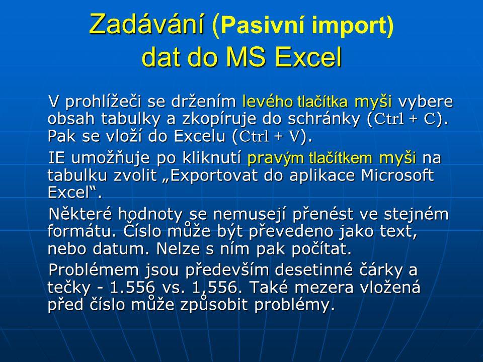 Zadávání dat do MS Excel Zadávání ( Pasivní import) dat do MS Excel V prohlížeči se držením levé ho tlačítka myši vybere obsah tabulky a zkopíruje do
