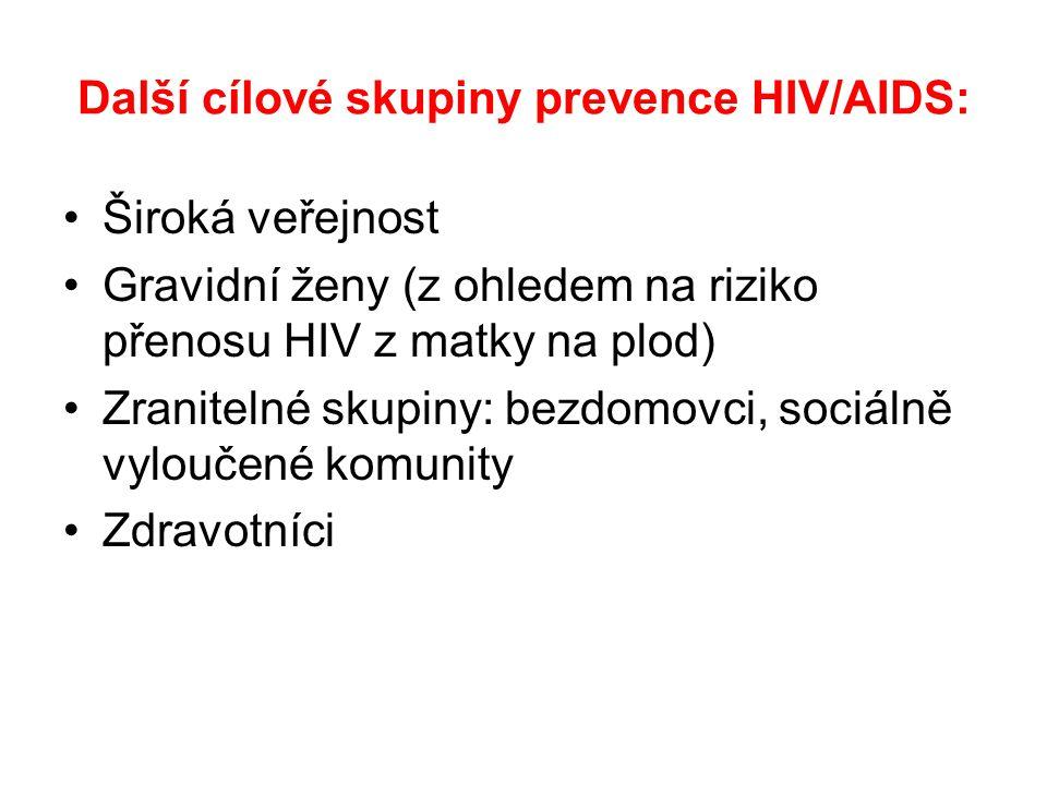 Další cílové skupiny prevence HIV/AIDS: •Široká veřejnost •Gravidní ženy (z ohledem na riziko přenosu HIV z matky na plod) •Zranitelné skupiny: bezdomovci, sociálně vyloučené komunity •Zdravotníci