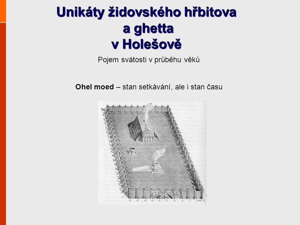 Unikáty židovského hřbitova a ghetta v Holešově Pojem svátosti v průběhu věků Ohel moed – stan setkávání, ale i stan času