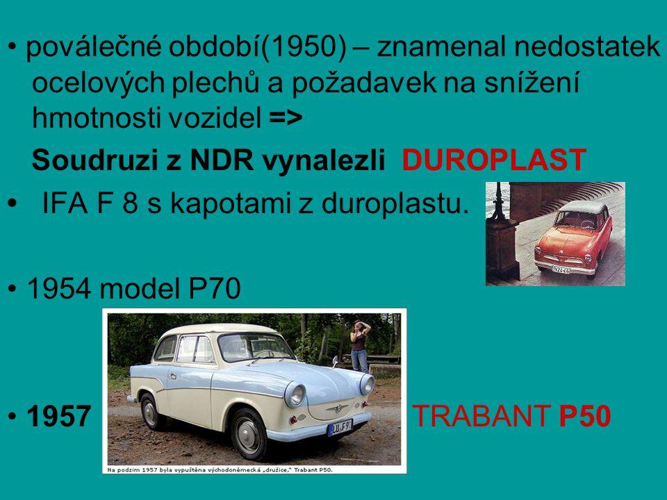 • poválečné období(1950) – znamenal nedostatek ocelových plechů a požadavek na snížení hmotnosti vozidel => Soudruzi z NDR vynalezli DUROPLAST • IFA F