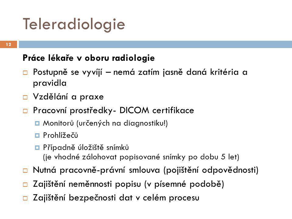 Teleradiologie Práce lékaře v oboru radiologie  Postupně se vyvíjí – nemá zatím jasně daná kritéria a pravidla  Vzdělání a praxe  Pracovní prostřed