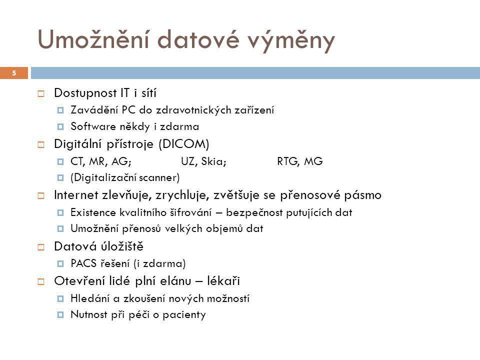 Umožnění datové výměny  Dostupnost IT i sítí  Zavádění PC do zdravotnických zařízení  Software někdy i zdarma  Digitální přístroje (DICOM)  CT, M