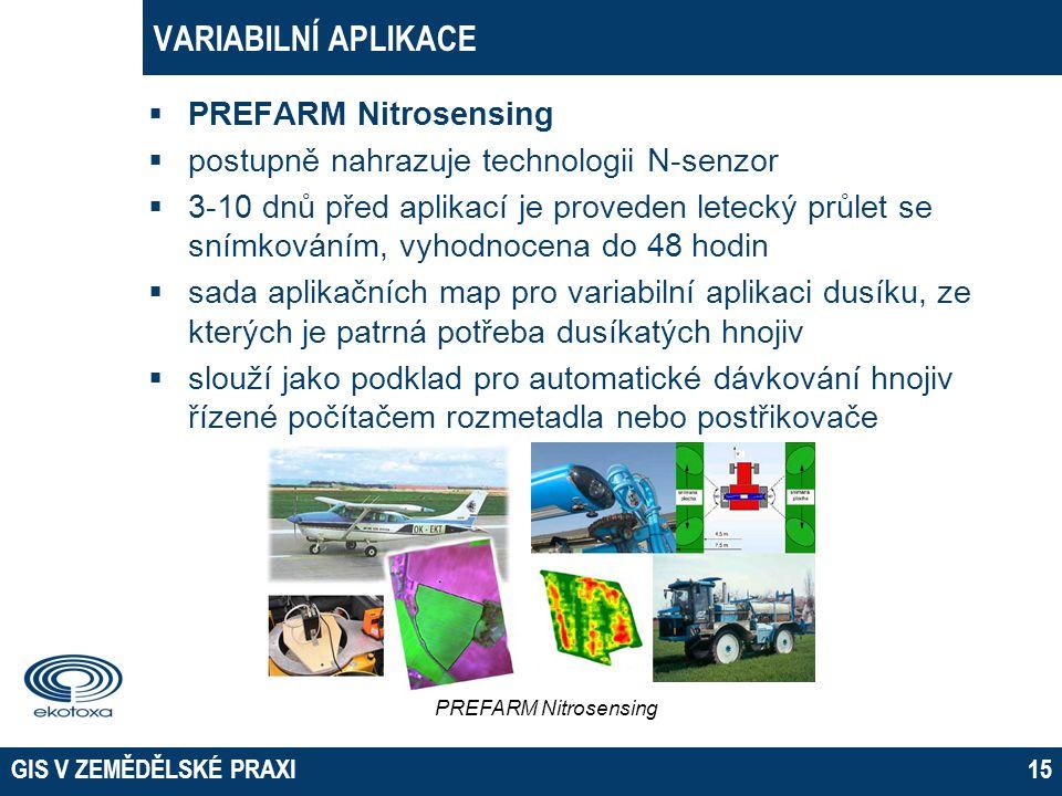 GIS V ZEMĚDĚLSKÉ PRAXI15 VARIABILNÍ APLIKACE  PREFARM Nitrosensing  postupně nahrazuje technologii N-senzor  3-10 dnů před aplikací je proveden let