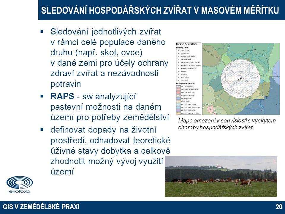 GIS V ZEMĚDĚLSKÉ PRAXI20 SLEDOVÁNÍ HOSPODÁŘSKÝCH ZVÍŘAT V MASOVÉM MĚŘÍTKU  Sledování jednotlivých zvířat v rámci celé populace daného druhu (např. sk