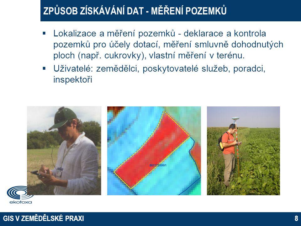 GIS V ZEMĚDĚLSKÉ PRAXI9 ZPŮSOB ZÍSKÁVÁNÍ DAT - MONITOROVÁNÍ SKLIZNĚ  Vyhodnocování dat z výnosového senzoru na sklízecí mlátičce  Senzory kombinující informace o výnosu, místě a čase  data se ukládají každé 3 sekundy na PCMCIA kartu,  Uživatelé: zemědělci, poskytovatelé služeb Příklad výnosové mapy – 2 400 měření na ploše 1 ha (Pellenc S.A.) Příklad výnosové mapy (ZZN Pelhřimov) Komponenty systému na monitorování výnosu obilnin
