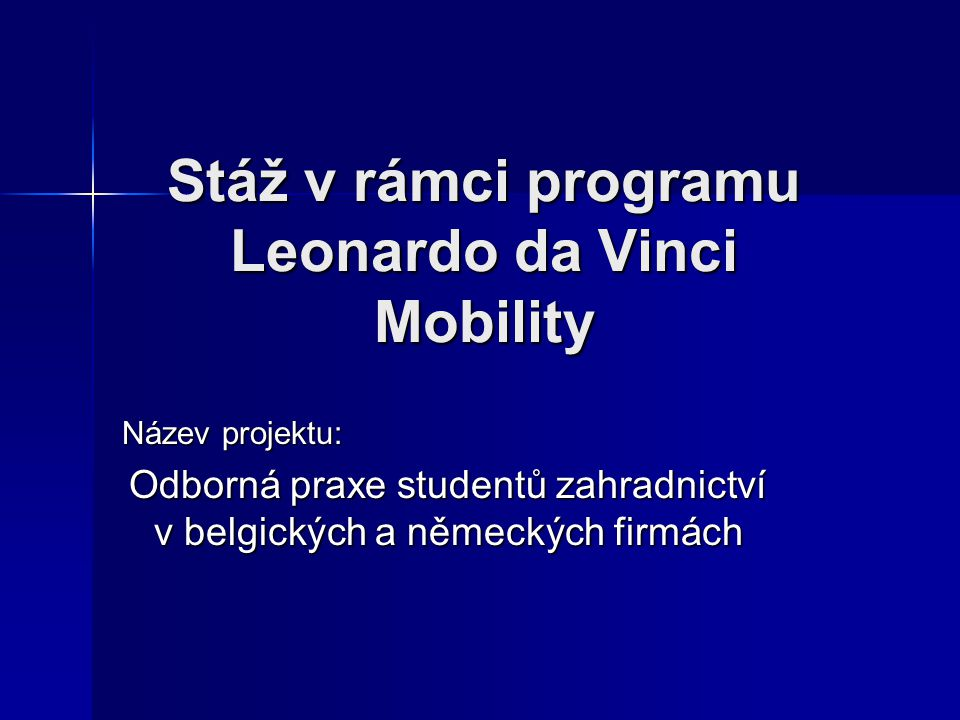 Stáž v rámci programu Leonardo da Vinci Mobility Název projektu: Odborná praxe studentů zahradnictví v belgických a německých firmách