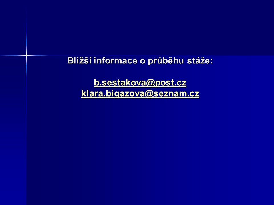 Bližší informace o průběhu stáže: b.sestakova@post.cz klara.bigazova@seznam.cz b.sestakova@post.cz klara.bigazova@seznam.cz b.sestakova@post.cz klara.