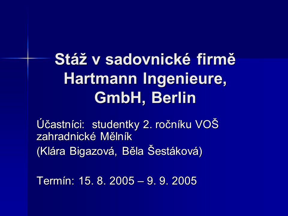 Stáž v sadovnické firmě Hartmann Ingenieure, GmbH, Berlin Účastníci: studentky 2. ročníku VOŠ zahradnické Mělník (Klára Bigazová, Běla Šestáková) Term