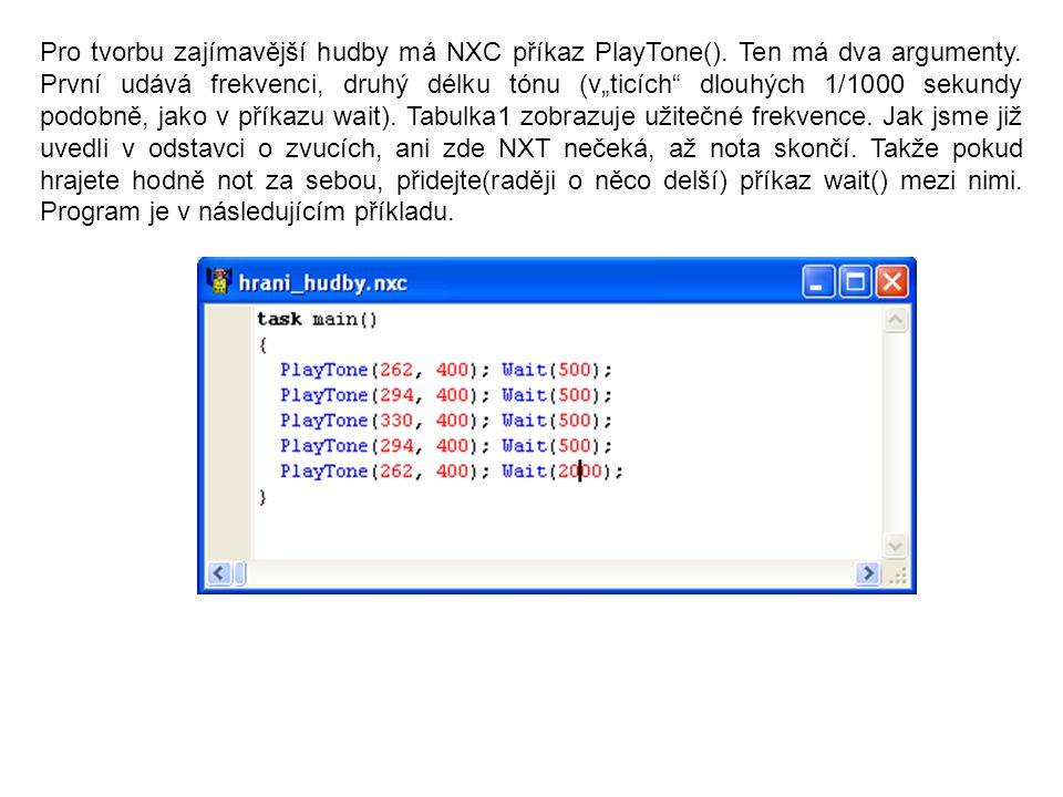 """Pro tvorbu zajímavější hudby má NXC příkaz PlayTone(). Ten má dva argumenty. První udává frekvenci, druhý délku tónu (v""""ticích"""" dlouhých 1/1000 sekund"""