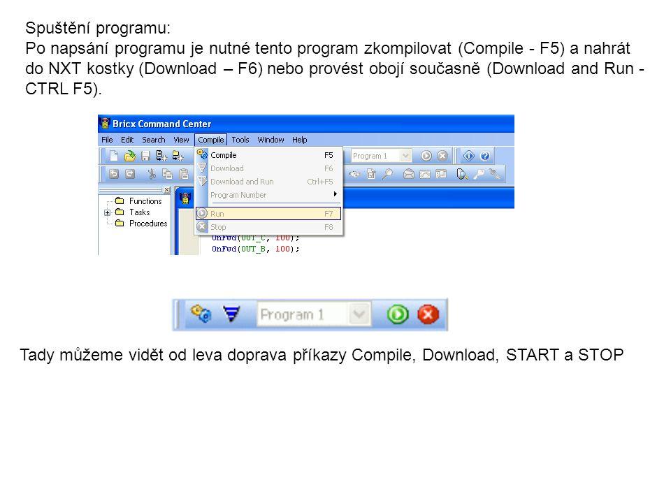 Spuštění programu: Po napsání programu je nutné tento program zkompilovat (Compile - F5) a nahrát do NXT kostky (Download – F6) nebo provést obojí sou