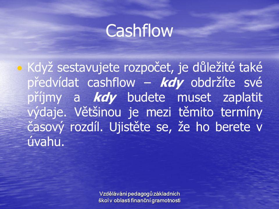 Cashflow   Když sestavujete rozpočet, je důležité také předvídat cashflow – kdy obdržíte své příjmy a kdy budete muset zaplatit výdaje. Většinou je