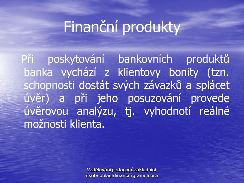 Finanční produkty Při poskytování bankovních produktů banka vychází z klientovy bonity (tzn. schopnosti dostát svých závazků a splácet úvěr) a při jeh