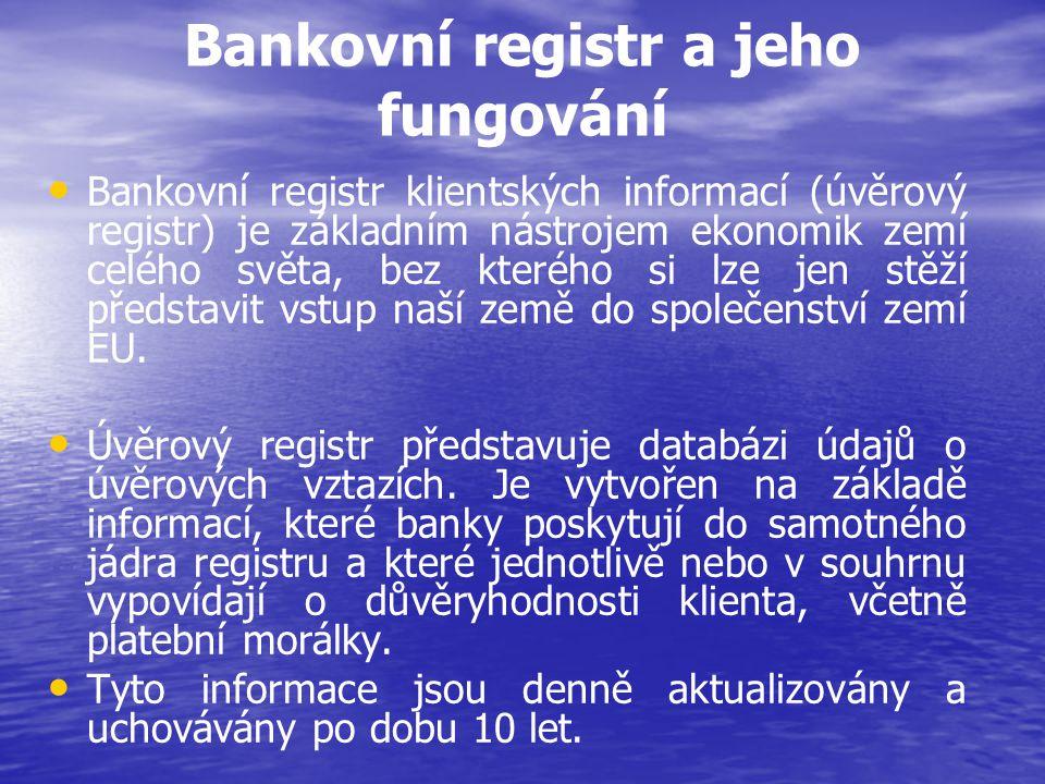 Bankovní registr a jeho fungování • • Bankovní registr klientských informací (úvěrový registr) je základním nástrojem ekonomik zemí celého světa, bez