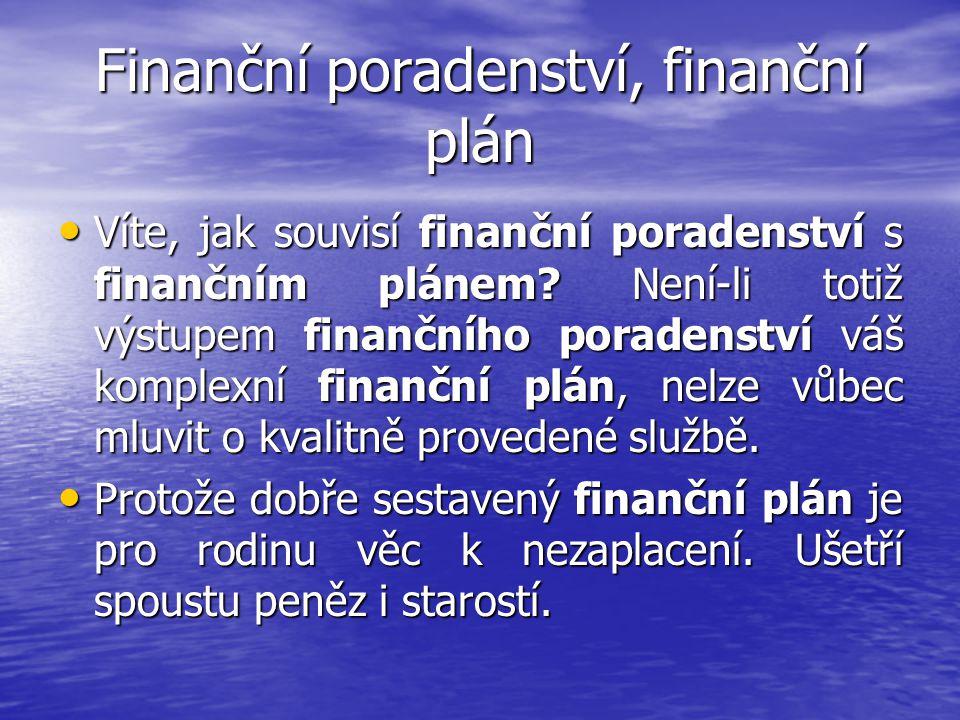 Finanční poradenství, finanční plán • Víte, jak souvisí finanční poradenství s finančním plánem? Není-li totiž výstupem finančního poradenství váš kom