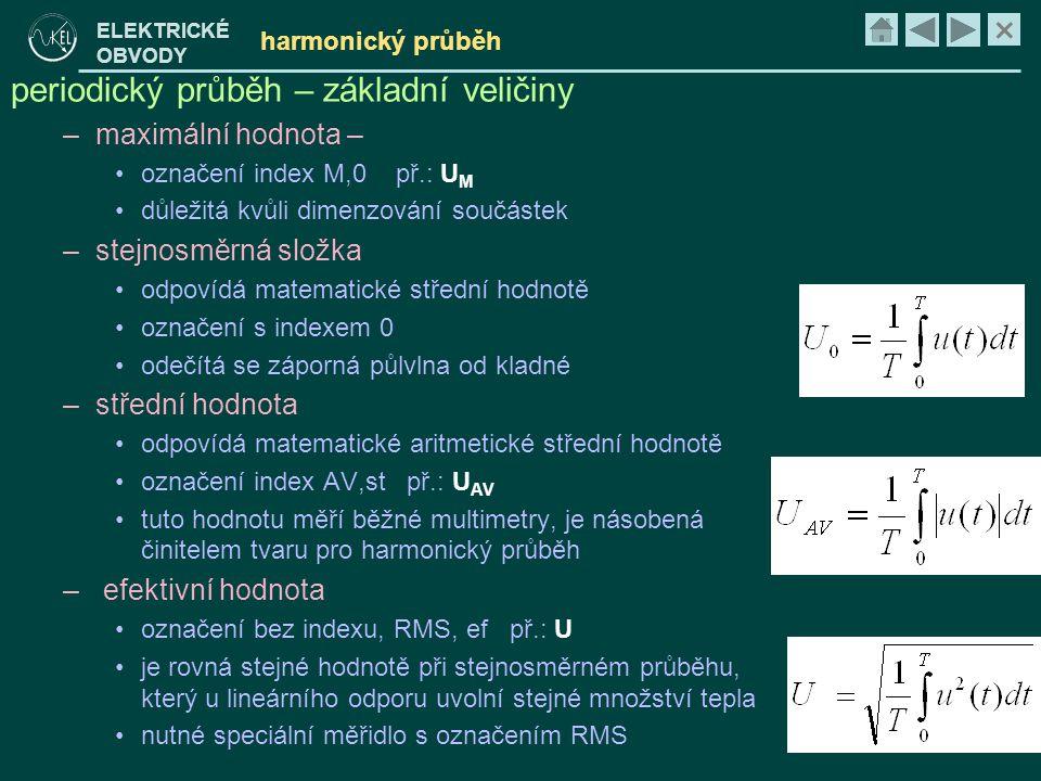 × ELEKTRICKÉ OBVODY harmonický průběh periodický průběh – základní veličiny –maximální hodnota – •označení index M,0 př.: U M •důležitá kvůli dimenzov