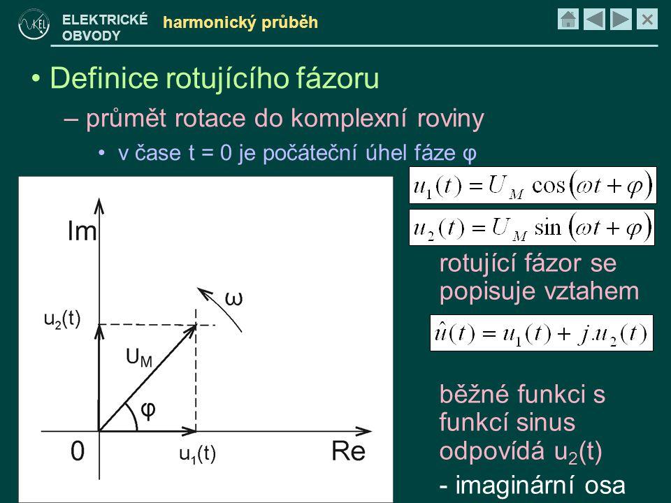 × ELEKTRICKÉ OBVODY harmonický průběh • Definice rotujícího fázoru – průmět rotace do komplexní roviny • v čase t = 0 je počáteční úhel fáze φ rotujíc