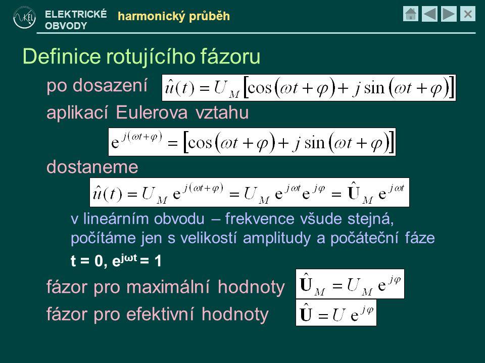 × ELEKTRICKÉ OBVODY harmonický průběh Definice rotujícího fázoru po dosazení aplikací Eulerova vztahu dostaneme v lineárním obvodu – frekvence všude s
