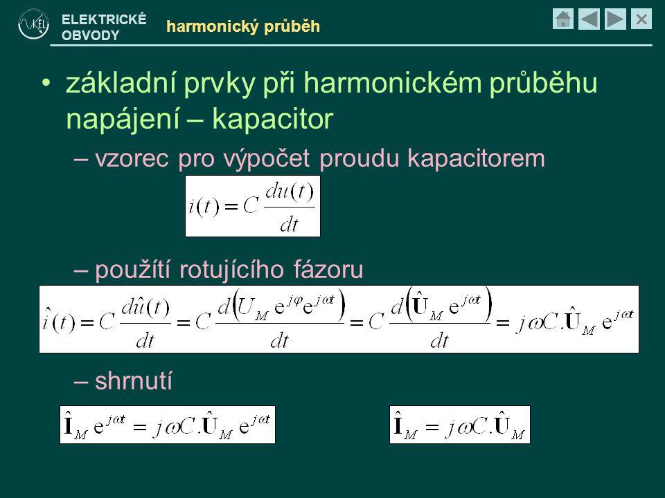× ELEKTRICKÉ OBVODY harmonický průběh •základní prvky při harmonickém průběhu napájení – kapacitor –vzorec pro výpočet proudu kapacitorem –použítí rot