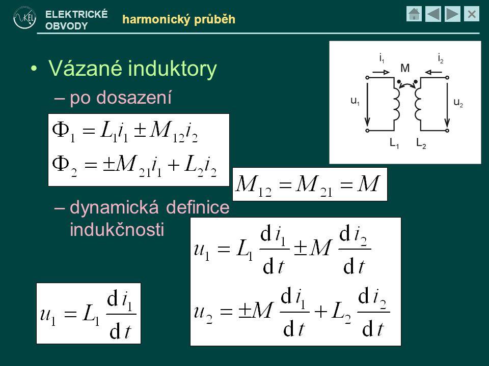 × ELEKTRICKÉ OBVODY harmonický průběh •Vázané induktory –po dosazení –dynamická definice indukčnosti
