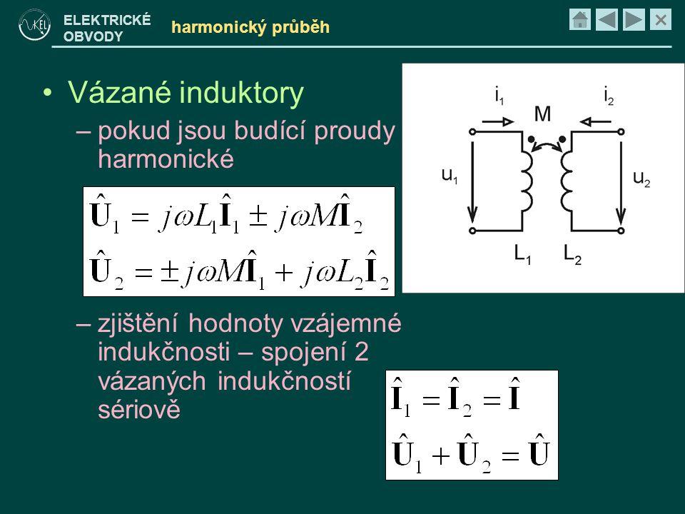 × ELEKTRICKÉ OBVODY harmonický průběh •Vázané induktory –pokud jsou budící proudy harmonické –zjištění hodnoty vzájemné indukčnosti – spojení 2 vázaný